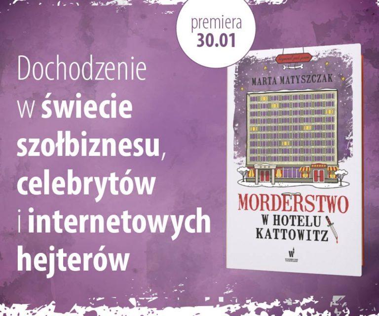 """""""Morderstwo w hotelu Kattowitz"""" Marty Matyszczak ukaże się już w styczniu!"""