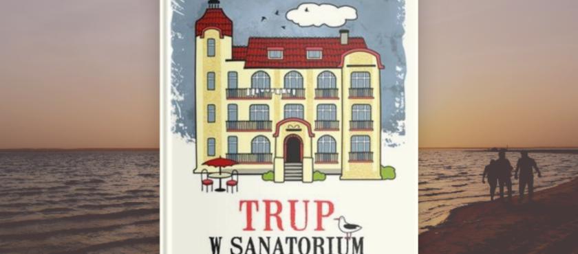 """""""Trup w sanatorium"""" – najnowsza książka Marty Matyszczak już w sprzedaży!"""