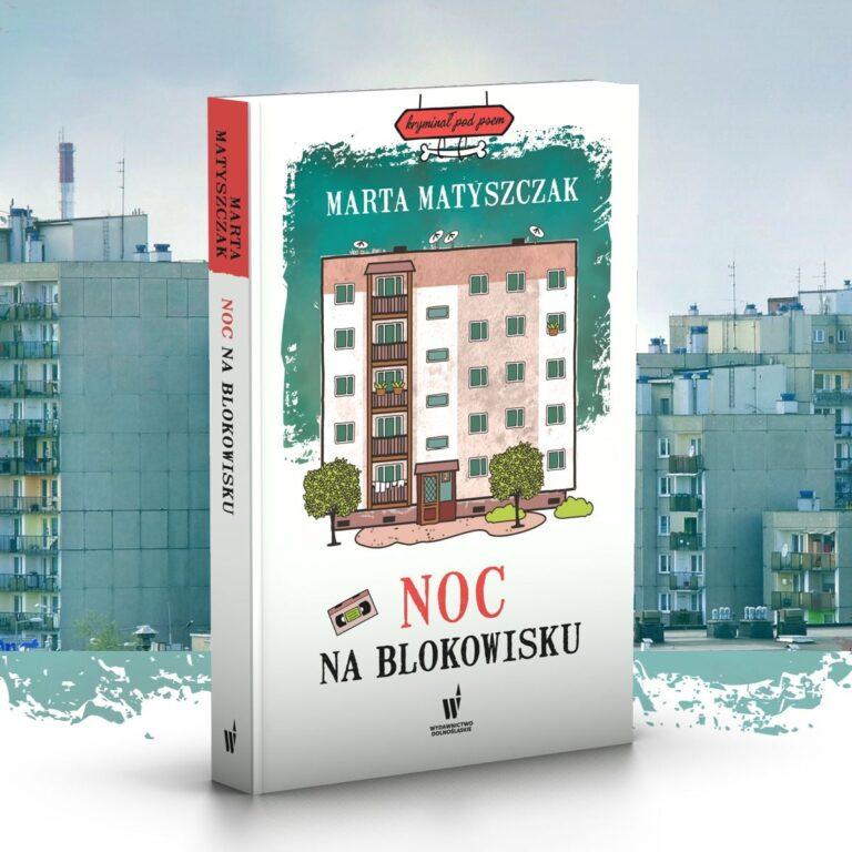 Jak wygląda noc na blokowisku? Marta Matyszczak przedstawia nową książkę